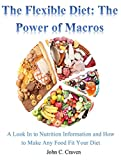 The Flexible Diet: The Power Of Macros: A Look Into Nutrition Information