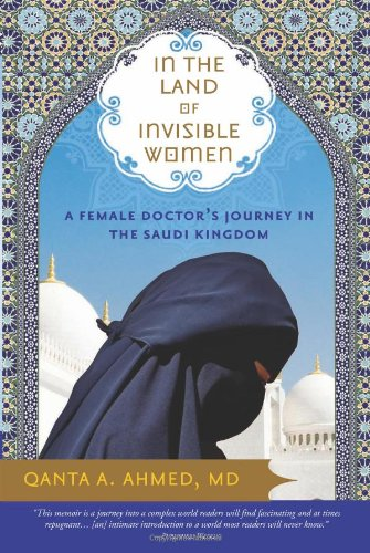 In the Land of Invisible Women: A Female Doctor's Journey in the Saudi Kingdom PDF