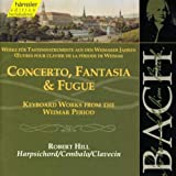 Bach: Concerto, Fantasia & Fugue (Keyboard Works from the Weimar Period)