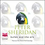 Bullet and the Ark | Peter Sheridan