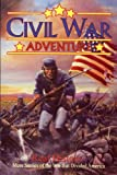 Civil War Adventure #2: Real History: More Stories of the War That Divided America (0982446624) by Dixon, Chuck