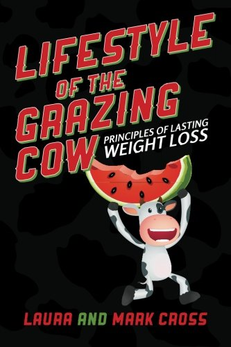 Lifestyle Of The Grazing Cow: Principles Of Lasting Weight Loss