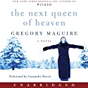 The Next Queen of Heaven: A Novel (       UNABRIDGED) by Gregory Maguire Narrated by Cassandra Morris