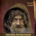 Tengo miedo, por favor ayúdame [I'm Afraid, Please Help Me] | Ralph Barby