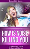 How Noise Can Kill You (Better Yourself Books)