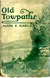 Old towpaths;: The story of the American canal era,