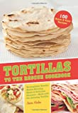 Tortillas to the Rescue: Scrumptious Snacks, Mouth-Watering Meals and Delicious Desserts--All Made with the Amazing Tortilla