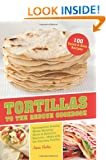 Tortillas to the Rescue: Scrumptious Snacks, Mouth-Watering Meals and Delicious Desserts - All Made with the Amazing Tortilla