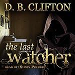 The Last Watcher | D. B. Clifton
