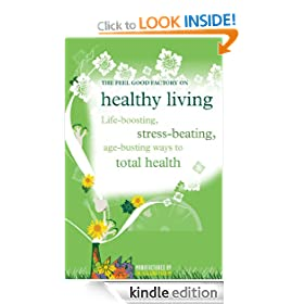 Healthy Living: Life-Boosting, Stress-Beating, Age-Busting Ways to Total Health (The Feel Good Factory)