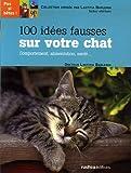 echange, troc Laetitia Barlerin - 100 idées fausses sur votre chat : Comportement, alimentation, santé...