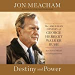 Destiny and Power: The American Odyssey of George Herbert Walker Bush | Jon Meacham