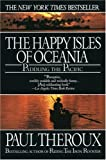 Happy Isles of Oceania: Paddling the Pacific (0449908585) by Theroux, Paul