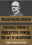 img - for PERSONAL POWER IX. PERCEPTIVE POWER: The Art of Observation (Timeless Wisdom Collection) book / textbook / text book