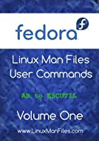 Fedora Linux Man Files: User Commands, Volume 1 Front Cover