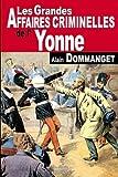 """Afficher """"Les grandes affaires criminelles de l'Yonne"""""""