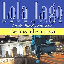 Lejos de casa [Far from Home]: Lola Lago, detective Audiobook by Lourdes Miquel, Neus Sans