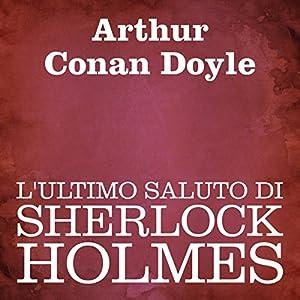 L'ultimo saluto di Sherlock Holmes [His Last Bow] Audiobook