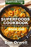 Superfoods Cookbook: Book One: 75+ Recipes of Quick & Easy Cooking, Low Fat Cooking, Gluten Free Cooking, Wheat Free Cooking, Low Cholesterol Cooking, ... cookbook - weight loss plan for women 29)