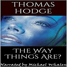 The Way Things Are? (       UNABRIDGED) by Thomas Hodge Narrated by Michael Whalen