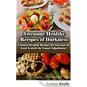 Awesome Healthy Recipes of Darkness: A Dozen Healthy Recipes for Servants of Lord K'aleth the Grand Adjudicator (Healthy Recipes, Free Healthy Recipes, ... The Will of Lord K'aleth) (English Edition)