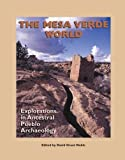 The Mesa Verde World: Explorations in Ancestral Pueblo Archaeology (A School for Advanced Research Popular Archaeology Book)