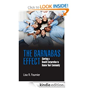 The Barnabas Effect: Starting a Benefit Corporation to Renew Your Community Lisa Fournier, Heather Blanton and Fee McCaskill