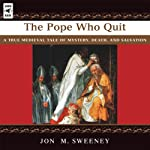 The Pope Who Quit: A True Medieval Tale of Mystery, Death and Salvation | Jon M. Sweeney
