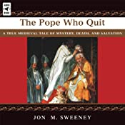 The Pope Who Quit: A True Medieval Tale of Mystery, Death and Salvation | [Jon M. Sweeney]
