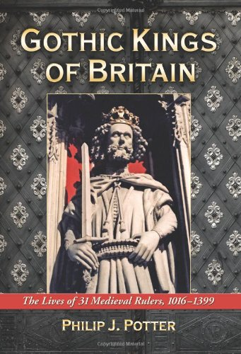 Gothic Kings of Britain: The Lives of 31 Medieval Rulers, 1016-1399