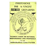 Independence for St. Vincent and the Grenadines : YULIMOs views on national independence and proposals for an ...
