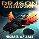 Dragon Quadrant: The Sentinel Trilogy, Book 2 Audiobook by Michael Wallace Narrated by Steve Barnes