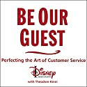 Be Our Guest: Perfecting the Art of Customer Service Audiobook by  The Disney Institute, Theodore Kinni Narrated by Barry Abrams