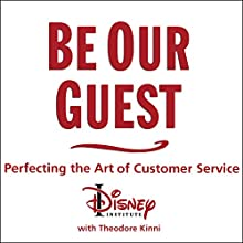 Be Our Guest: Perfecting the Art of Customer Service (       UNABRIDGED) by The Disney Institute, Theodore Kinni Narrated by Barry Abrams