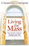 img - for Living the Mass: How One Hour a Week Can Change Your Life by Dominic Grassi (2005-09-01) book / textbook / text book