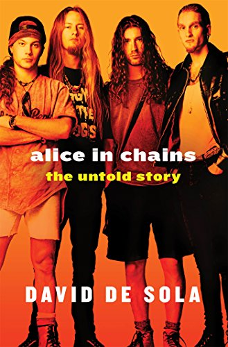 Alice in Chains: The Untold Story, by David de Sola