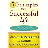 5 Principles for a Successful Life: From Our Family to Yours ~ Newt Gingrich