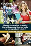 Speed Reading Techniques For Everyone! Discover the reading strategies that will save you time and make you more productive today! (Study Skills Made Easy Book 3)