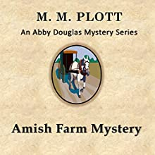 The Amish Farm Mystery: Abby Douglas Mystery Series Book 4 (       UNABRIDGED) by M. M. Plott Narrated by April Sugarman