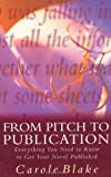 From Pitch to Publication: Everything You Need to Know to Get Your Novel Published