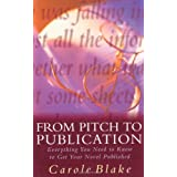 "From Pitch to Publication: Everything You Need to Know to Get Your Novel Publishedvon ""Carole Blake"""