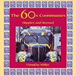 The 60s Communes: Hippies and Beyond | Timothy Miller