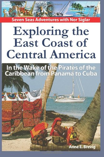 Exploring The East Coast Of Central America.: In The Wake Of The Pirates Of The Caribbean From Panama To Cuba. (Seven Seas Adventures) (Volume 2)