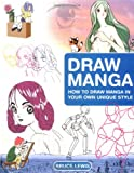 Draw Manga: How to Draw Manga In Your Own Unique Style (1843401886) by Lewis, Bruce