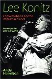 Lee Konitz: Conversations on the Improviser's Art
