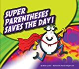 img - for Super Parentheses Saves the Day! (Super Punctuation Heroes) book / textbook / text book