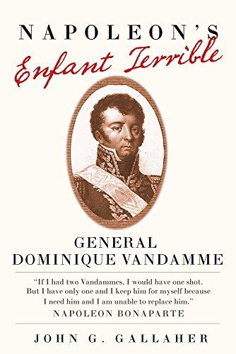 Napoleon's Enfant Terrible: General Dominique Vandamme (Campaigns and Commanders Series)