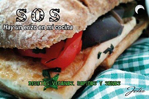 SOS Hay un erizo en mi cocina.: Recetas veganas, rápidas y sanas