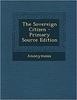 The Sovereign Citizen - Primary Source Edition: Anonymous