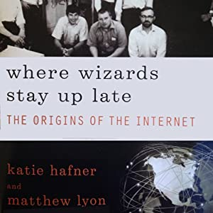 Where Wizards Stay Up Late: The Origins of the Internet | [Katie Hafner, Matthew Lyon]